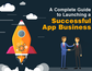 A Complete Guide to Launching a Successful App Business