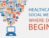 Healthcare Social Media: Where Do I Begin?