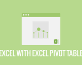 Excel with Excel Pivot Tables: Become an Awesome Analyst in 1 Week!