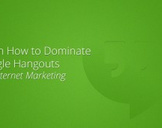 Learn How to Dominate Google Hangouts For Internet Marketing