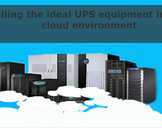 Installing the ideal UPS equipment in your cloud environment