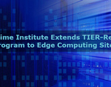 Uptime Institute Extends TIER-Ready Program to Edge Computing Sites.