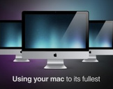 Using your mac to its fullest