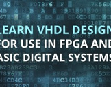 Learn VHDL Design for use in FPGA and ASIC Digital Systems