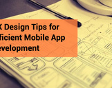 UX Design Tips for Efficient Mobile App Development