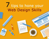 Sneak a quick peek at these 7 tips to hone your web design skills<br><br>