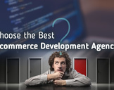 Top 5 Tips to Choose the Best Ecommerce Development Agency