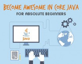 Become Awesome in Core JAVA - for Absolute Beginners