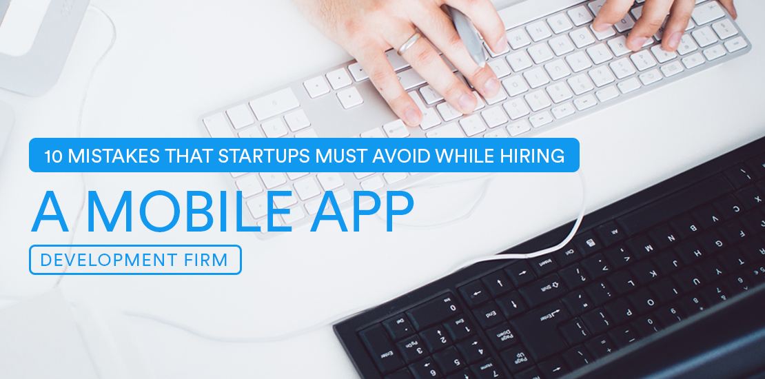 10 Mistakes That Startups Must Avoid While Hiring A Mobile App Development Firm  - Image 1