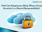 How Can Employees Help When Cloud Security Is A Shared Responsibility?