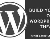 Build Your Own Damn WordPress Theme!