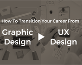 How To Make A Career Change From Graphic Designer To UX Designer