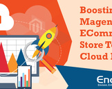 Boosting Your Magento E-Commerce Store To Avail Cloud Hosting<br><br>