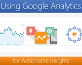Google Analytics Training: Using GA for Actionable Insights