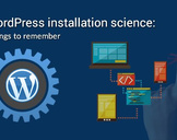WordPress installation science: Things to remember