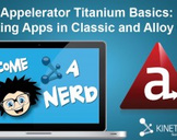 Titanium Basics: Creating Apps in Classic and Alloy Code