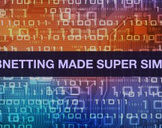 Subnetting Made Super Simple