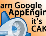 Learn Google AppEngine, it's Cake!