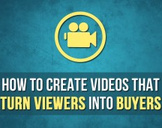 How To Create Videos That Turn Viewers Into Buyers