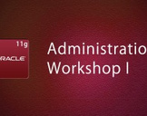 Oracle Database 11g Administration Workshop I