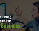 How a Bad Hosting Service Could Ruin Your Business