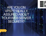 ARE YOU ON VPS??? REALLY ASSURED ABOUT YOUR WEB SERVER SECURITY?
