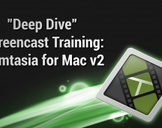 Deep Dive Screencast Training: Camtasia for Mac v2