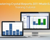 Mastering Crystal Reports 2011 Made Easy Training Tutorial